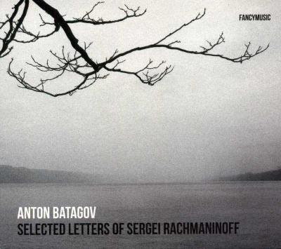 Anton Batagov – Selected Letters of Sergei Rachmaninoff / 2013 Fancymusic